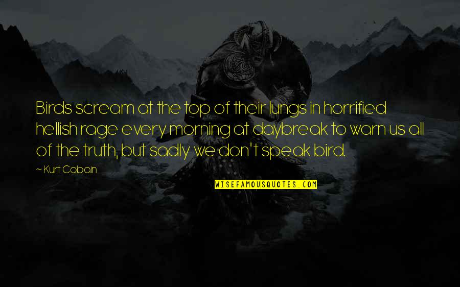 We Don't Speak Quotes By Kurt Cobain: Birds scream at the top of their lungs