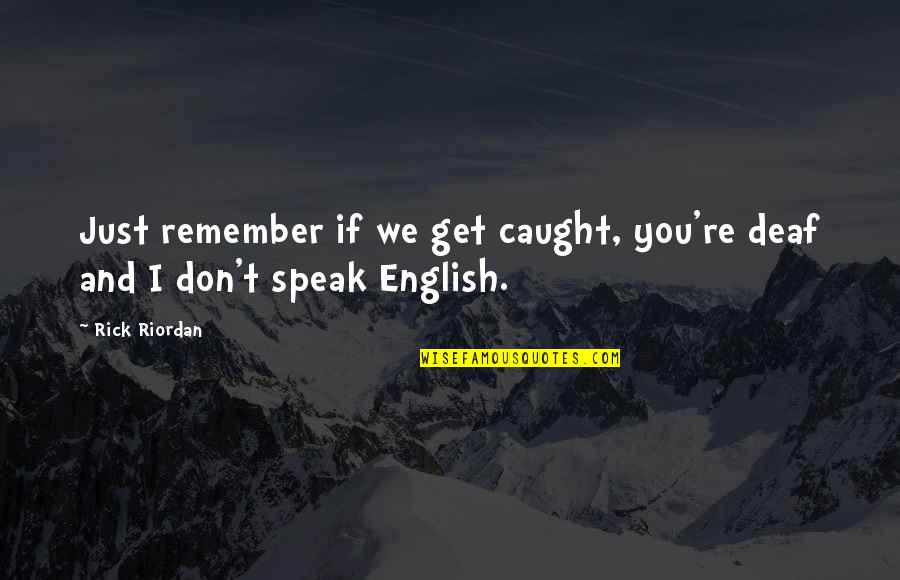 We Don't Speak Quotes By Rick Riordan: Just remember if we get caught, you're deaf