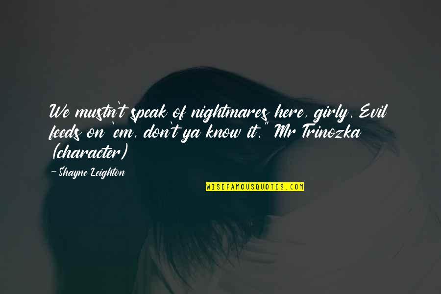 We Don't Speak Quotes By Shayne Leighton: We mustn't speak of nightmares here, girly. Evil