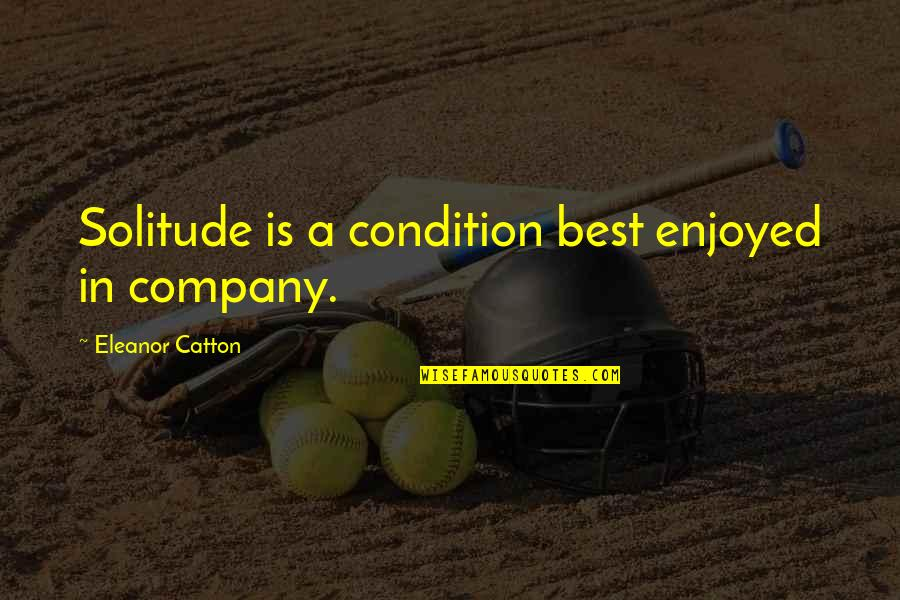 We Enjoyed Your Company Quotes By Eleanor Catton: Solitude is a condition best enjoyed in company.