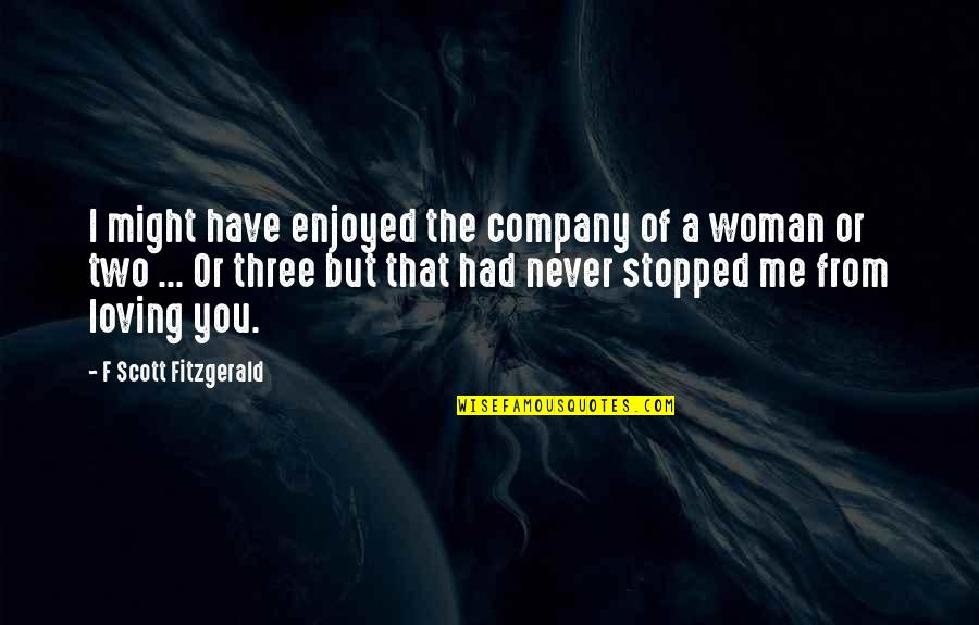We Enjoyed Your Company Quotes By F Scott Fitzgerald: I might have enjoyed the company of a