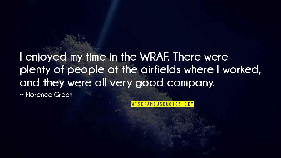 We Enjoyed Your Company Quotes By Florence Green: I enjoyed my time in the WRAF. There