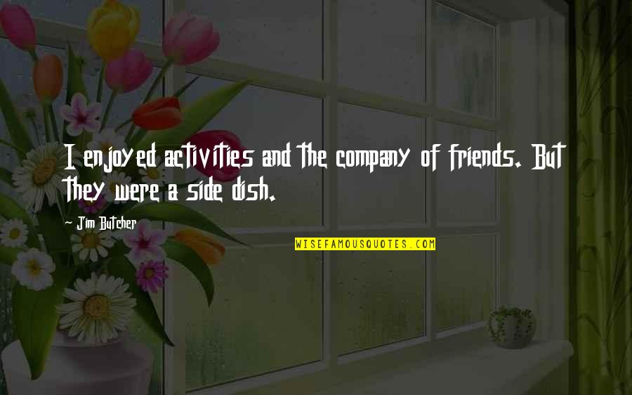 We Enjoyed Your Company Quotes By Jim Butcher: I enjoyed activities and the company of friends.