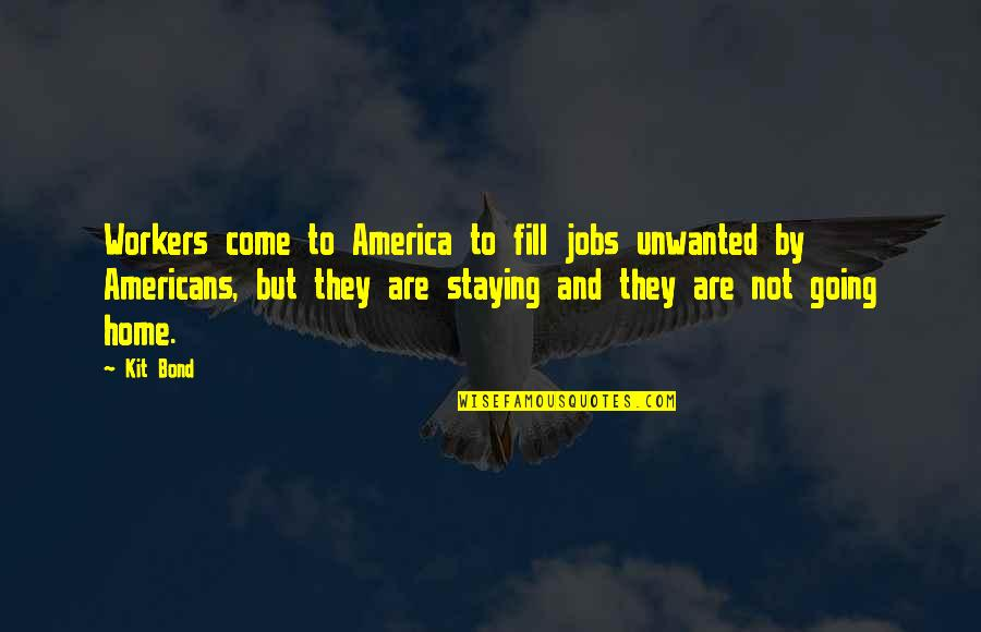 We Enjoyed Your Company Quotes By Kit Bond: Workers come to America to fill jobs unwanted