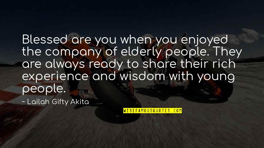 We Enjoyed Your Company Quotes By Lailah Gifty Akita: Blessed are you when you enjoyed the company