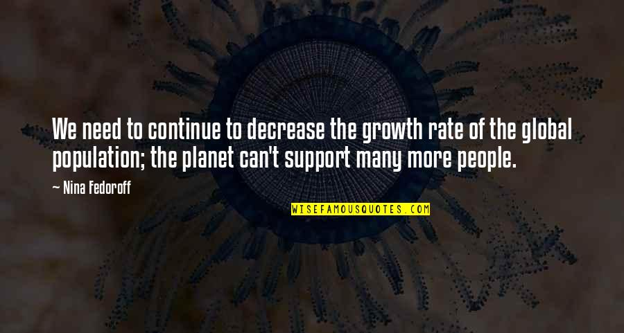 We Enjoyed Your Company Quotes By Nina Fedoroff: We need to continue to decrease the growth