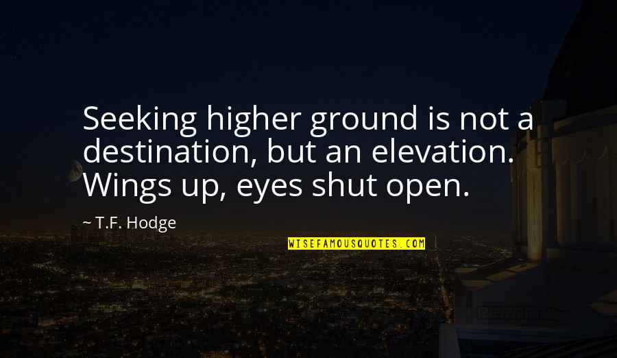 We Enjoyed Your Company Quotes By T.F. Hodge: Seeking higher ground is not a destination, but