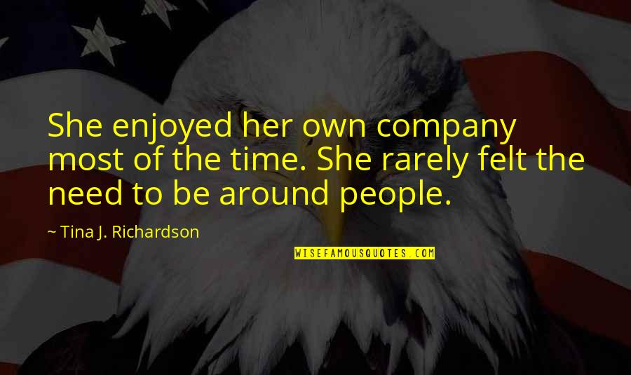 We Enjoyed Your Company Quotes By Tina J. Richardson: She enjoyed her own company most of the