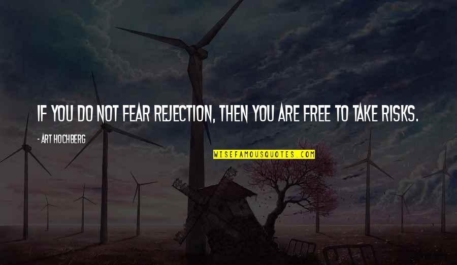 We Fear Rejection Quotes By Art Hochberg: If you do not fear rejection, then you