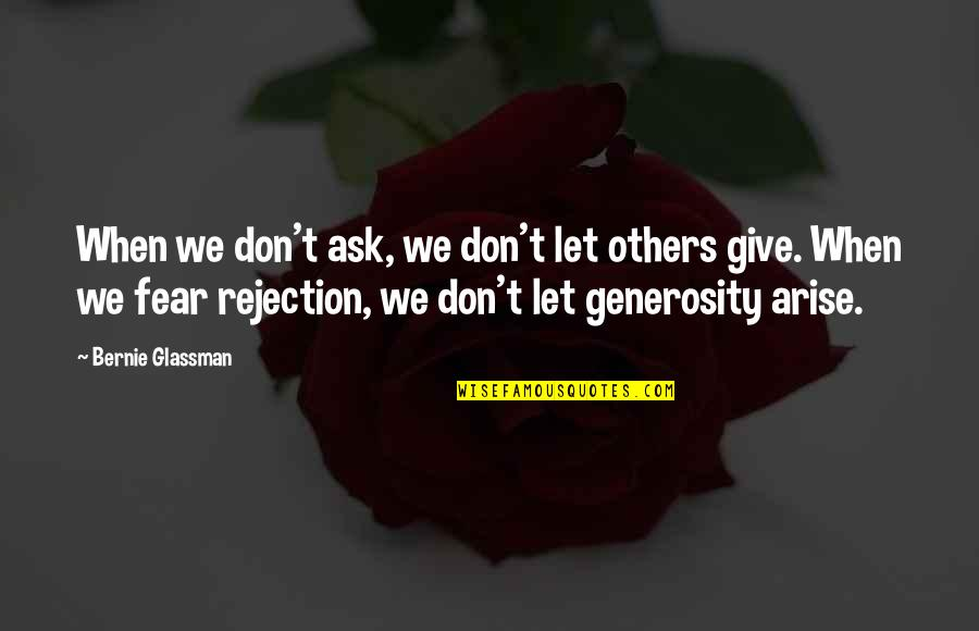 We Fear Rejection Quotes By Bernie Glassman: When we don't ask, we don't let others