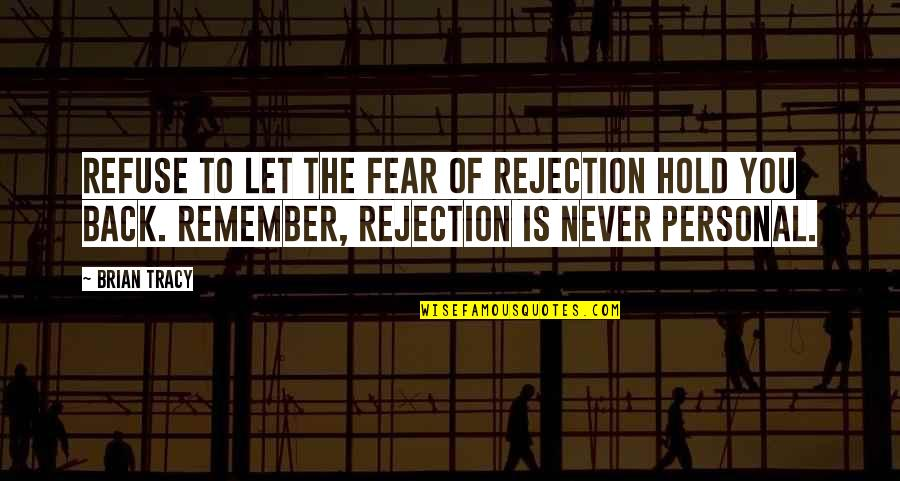 We Fear Rejection Quotes By Brian Tracy: Refuse to let the fear of rejection hold