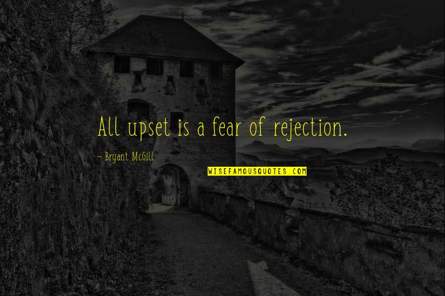 We Fear Rejection Quotes By Bryant McGill: All upset is a fear of rejection.
