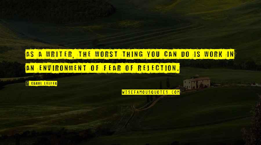We Fear Rejection Quotes By Carol Leifer: As a writer, the worst thing you can