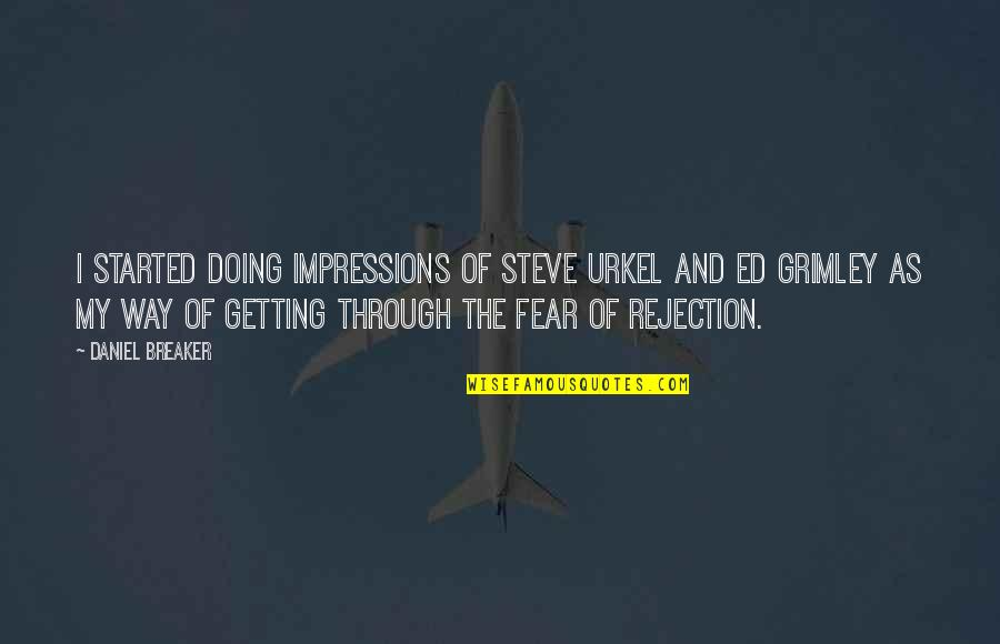 We Fear Rejection Quotes By Daniel Breaker: I started doing impressions of Steve Urkel and