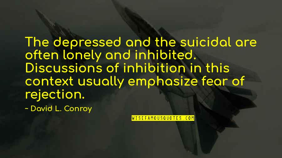 We Fear Rejection Quotes By David L. Conroy: The depressed and the suicidal are often lonely