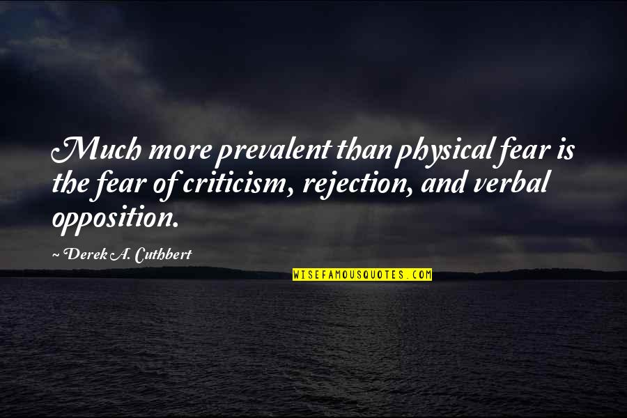 We Fear Rejection Quotes By Derek A. Cuthbert: Much more prevalent than physical fear is the