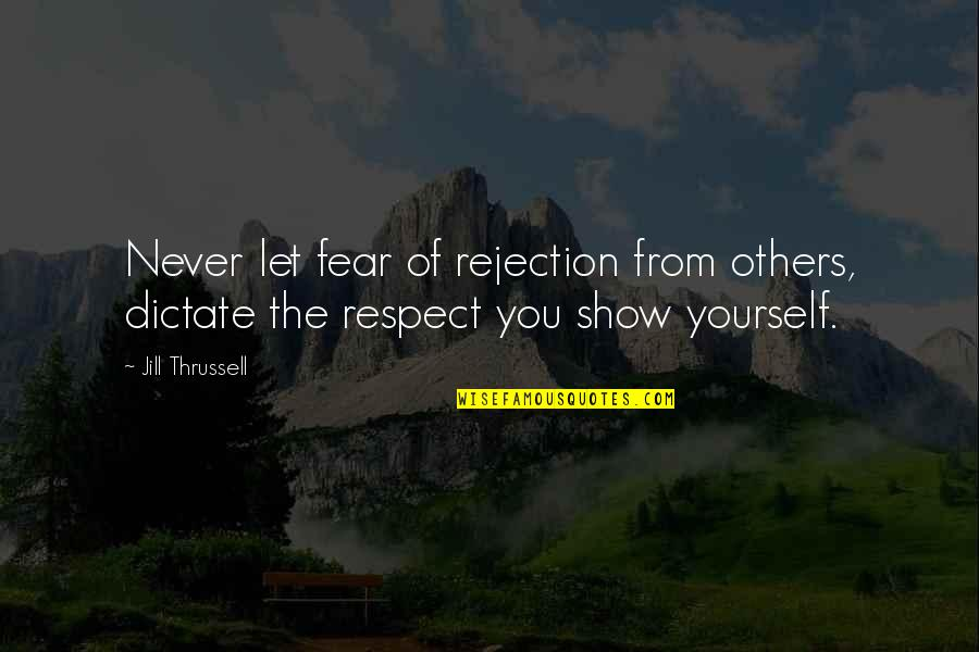 We Fear Rejection Quotes By Jill Thrussell: Never let fear of rejection from others, dictate