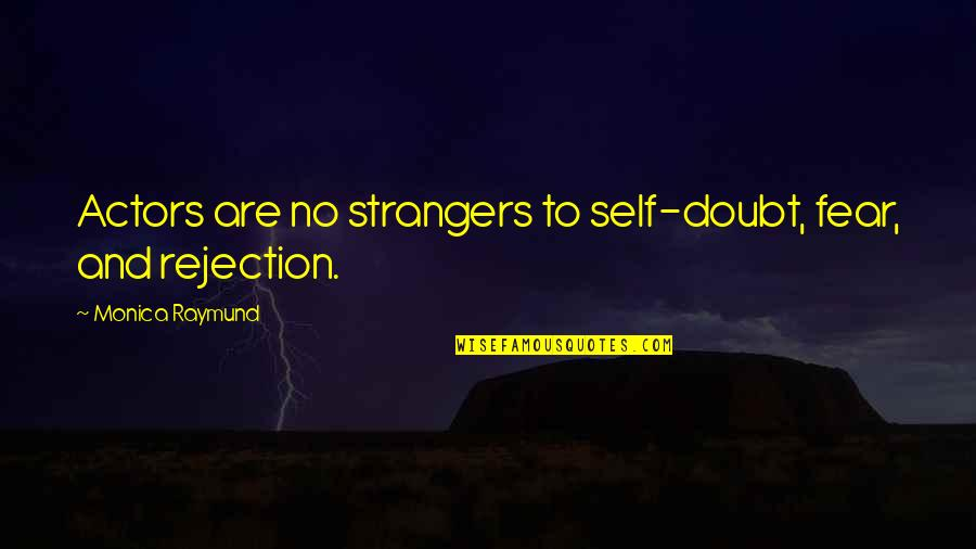 We Fear Rejection Quotes By Monica Raymund: Actors are no strangers to self-doubt, fear, and