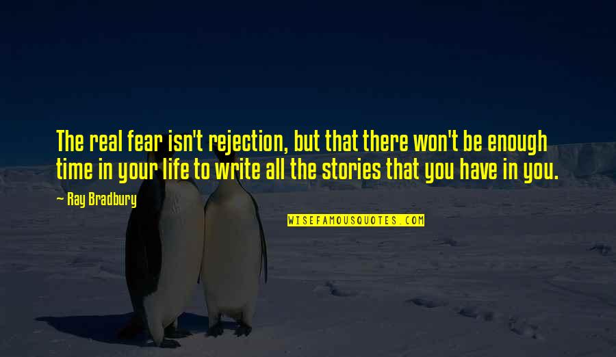 We Fear Rejection Quotes By Ray Bradbury: The real fear isn't rejection, but that there