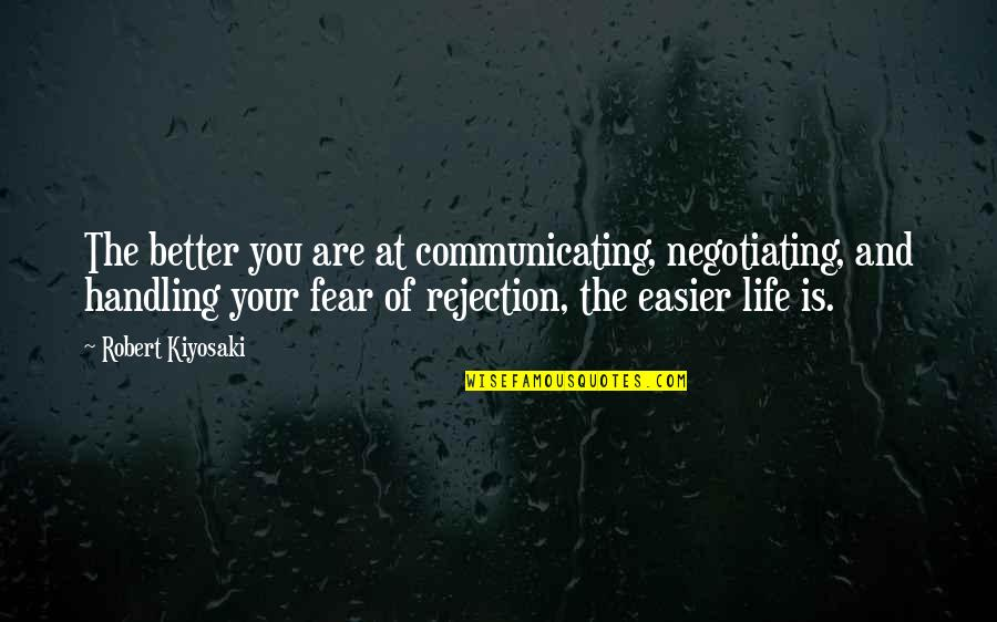 We Fear Rejection Quotes By Robert Kiyosaki: The better you are at communicating, negotiating, and
