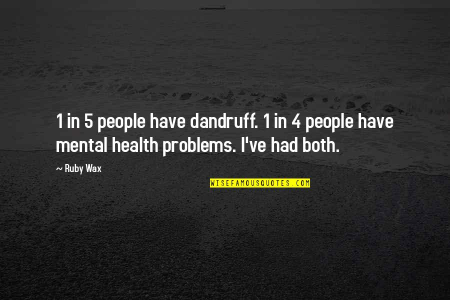 We Fear Rejection Quotes By Ruby Wax: 1 in 5 people have dandruff. 1 in