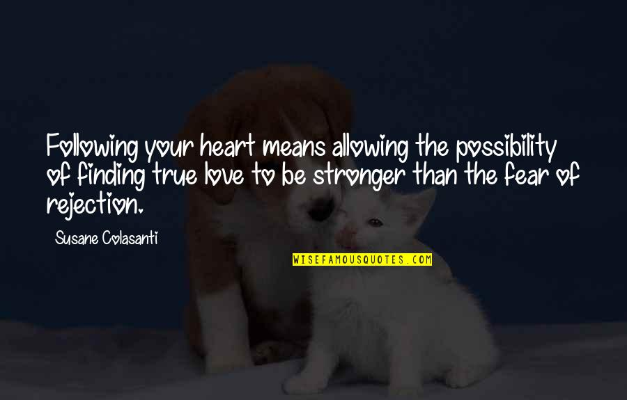 We Fear Rejection Quotes By Susane Colasanti: Following your heart means allowing the possibility of
