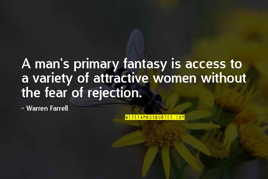 We Fear Rejection Quotes By Warren Farrell: A man's primary fantasy is access to a
