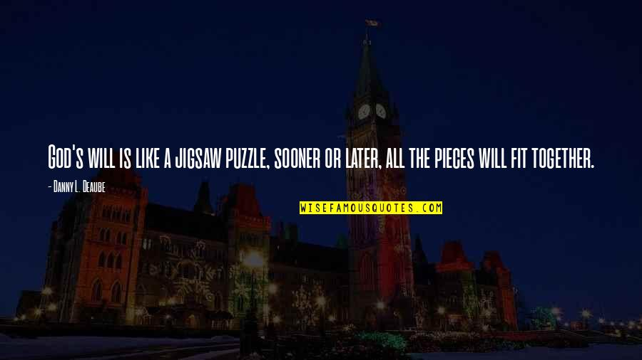 We Fit Together Like A Puzzle Quotes By Danny L. Deaube: God's will is like a jigsaw puzzle, sooner