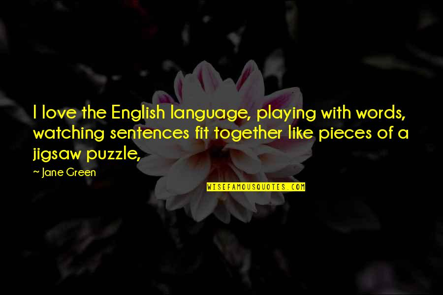 We Fit Together Like A Puzzle Quotes By Jane Green: I love the English language, playing with words,