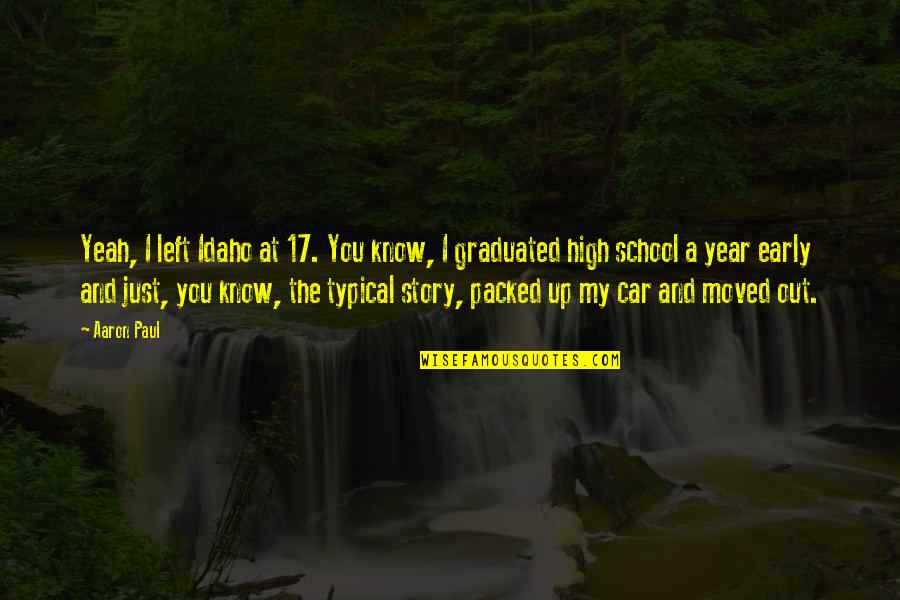 We Graduated Quotes By Aaron Paul: Yeah, I left Idaho at 17. You know,