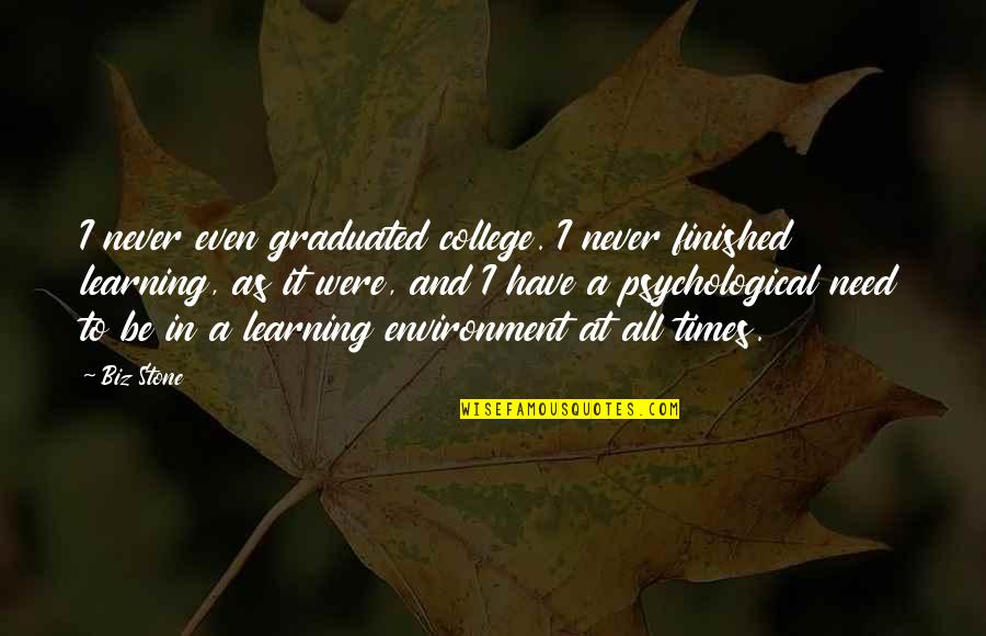 We Graduated Quotes By Biz Stone: I never even graduated college. I never finished