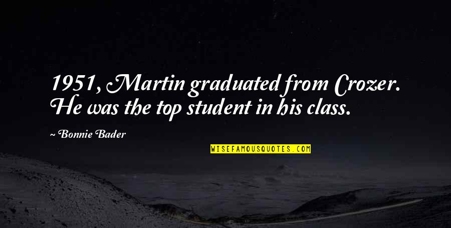 We Graduated Quotes By Bonnie Bader: 1951, Martin graduated from Crozer. He was the