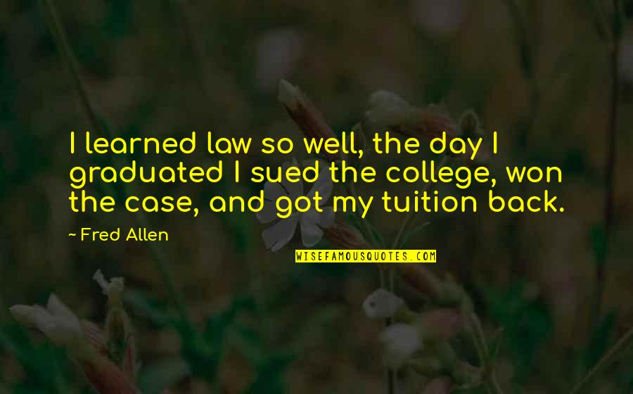 We Graduated Quotes By Fred Allen: I learned law so well, the day I