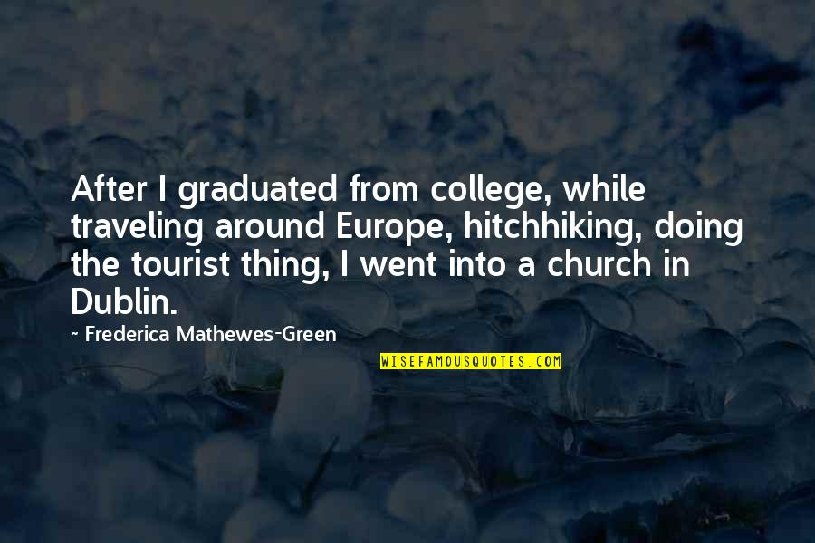We Graduated Quotes By Frederica Mathewes-Green: After I graduated from college, while traveling around
