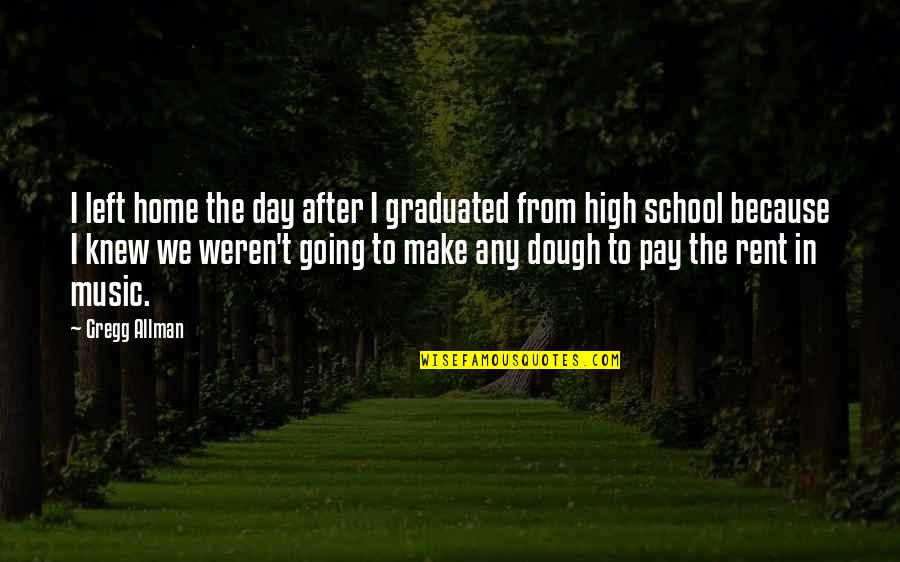 We Graduated Quotes By Gregg Allman: I left home the day after I graduated