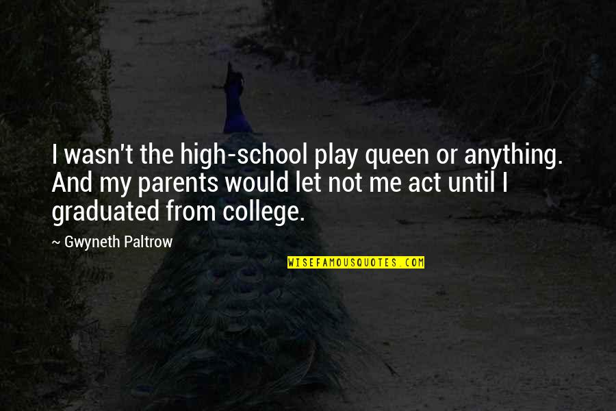 We Graduated Quotes By Gwyneth Paltrow: I wasn't the high-school play queen or anything.