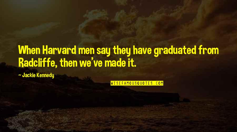 We Graduated Quotes By Jackie Kennedy: When Harvard men say they have graduated from