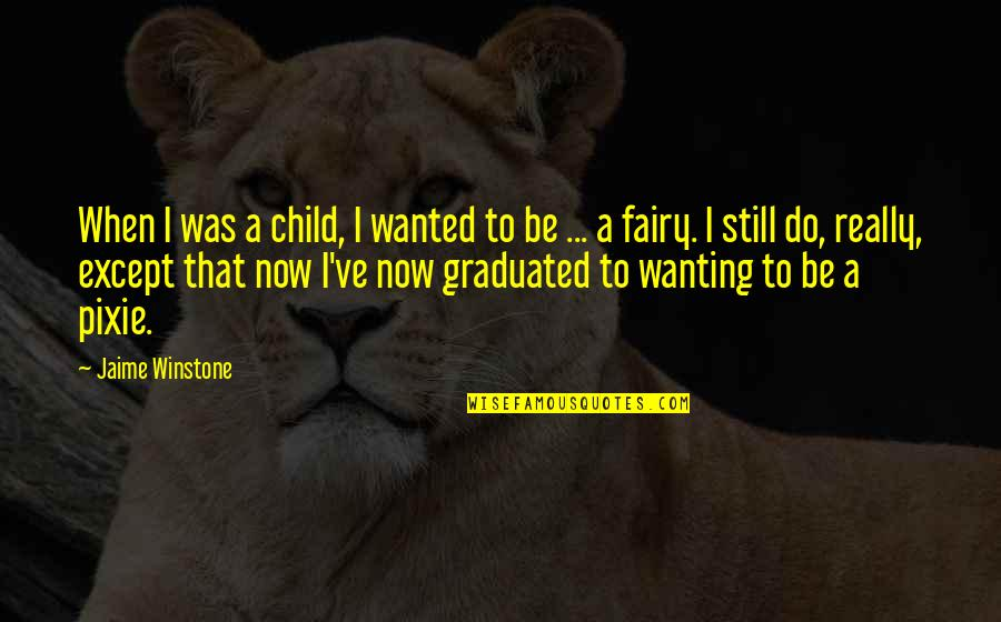 We Graduated Quotes By Jaime Winstone: When I was a child, I wanted to