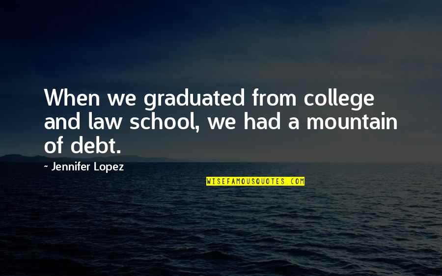 We Graduated Quotes By Jennifer Lopez: When we graduated from college and law school,
