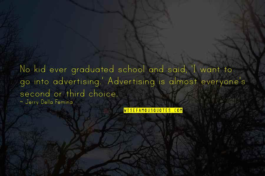 We Graduated Quotes By Jerry Della Femina: No kid ever graduated school and said, 'I