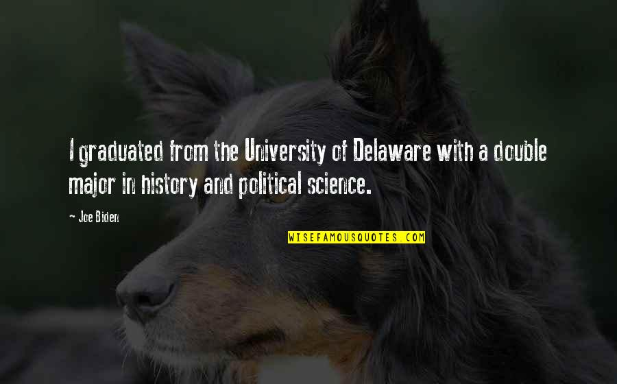 We Graduated Quotes By Joe Biden: I graduated from the University of Delaware with