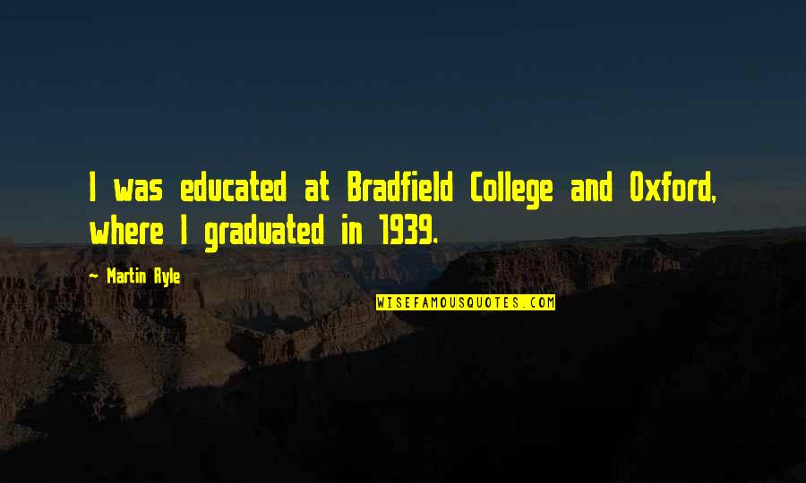 We Graduated Quotes By Martin Ryle: I was educated at Bradfield College and Oxford,
