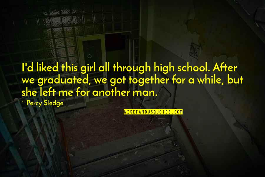 We Graduated Quotes By Percy Sledge: I'd liked this girl all through high school.