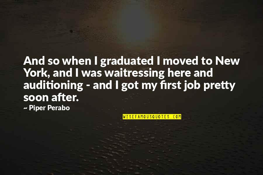 We Graduated Quotes By Piper Perabo: And so when I graduated I moved to