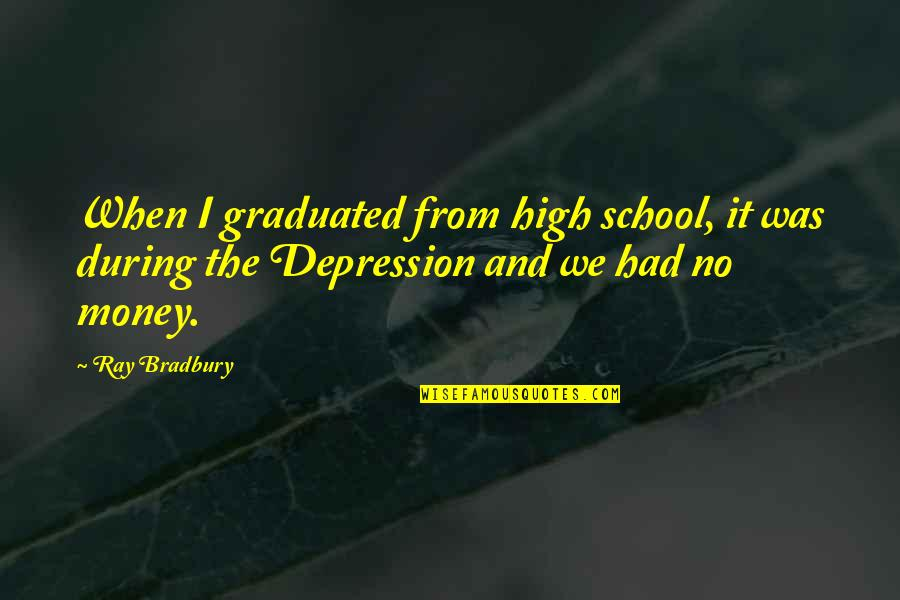 We Graduated Quotes By Ray Bradbury: When I graduated from high school, it was