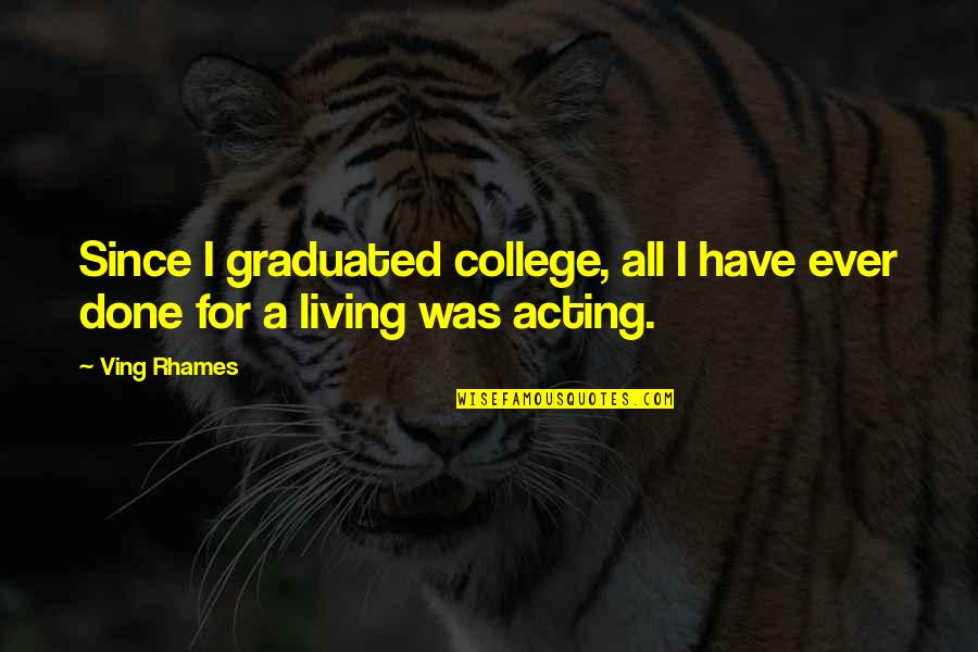 We Graduated Quotes By Ving Rhames: Since I graduated college, all I have ever