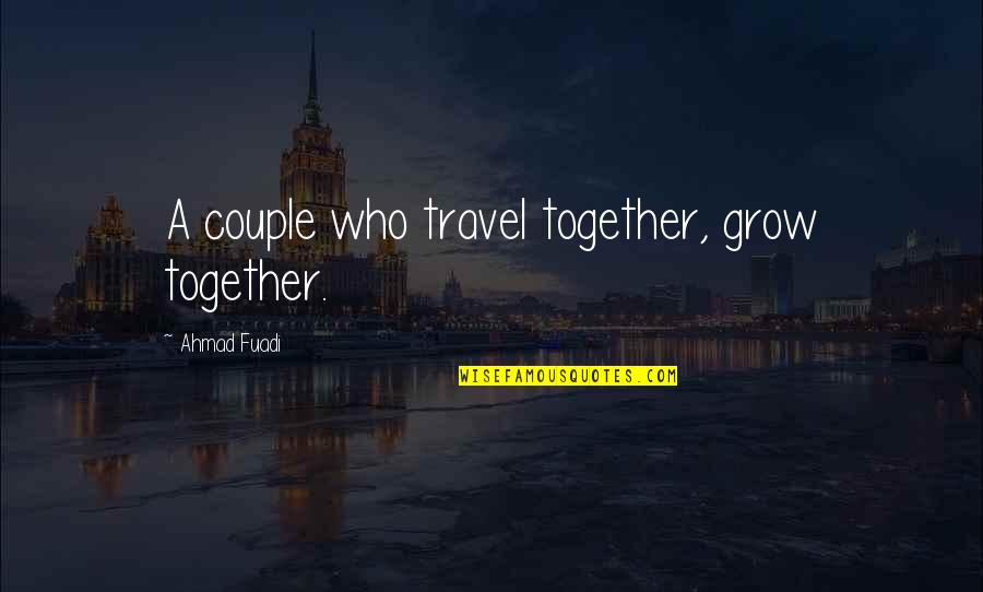 We Grow Up Together Quotes By Ahmad Fuadi: A couple who travel together, grow together.