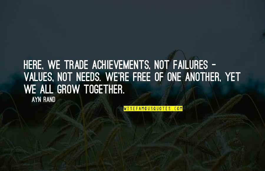 We Grow Up Together Quotes By Ayn Rand: Here, we trade achievements, not failures - values,
