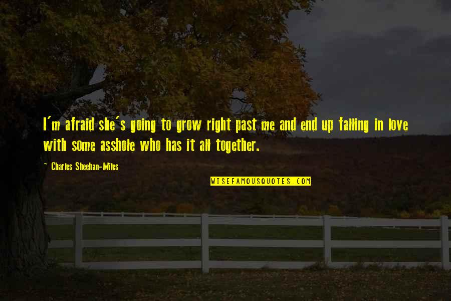 We Grow Up Together Quotes By Charles Sheehan-Miles: I'm afraid she's going to grow right past