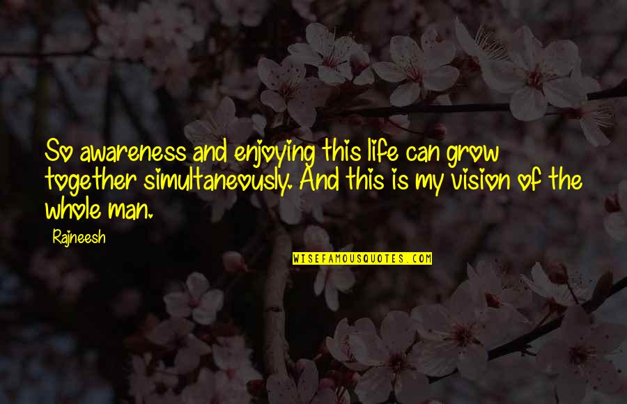 We Grow Up Together Quotes By Rajneesh: So awareness and enjoying this life can grow